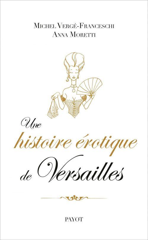 Michel Verge-Franceschi Une histoire érotique de Versailles