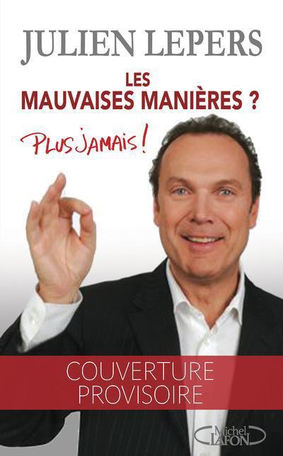 Julien Lepers Les mauvaises manières, ça suffit !