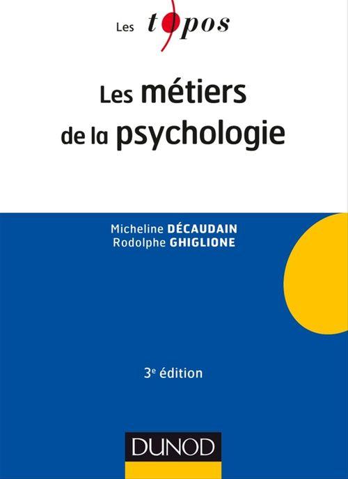 Micheline Décaudain Les métiers de la psychologie - 3e éd.