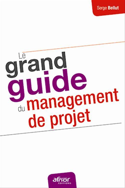 Serge Bellut Le grand guide du management de projet