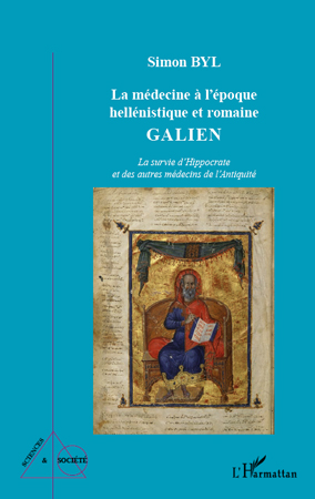 Simon Byl La médecine à l'époque hellénistique et romaine ; Galien ; la survie d'Hippocrate et des autres médecins de l'Antiquité
