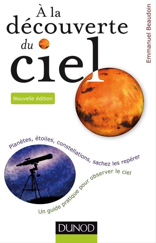 Emmanuel Beaudoin A la découverte du ciel - 2e éd. - Planètes, étoiles, constellations, sachez les repérer