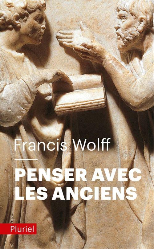 Francis Wolff Penser avec les Anciens