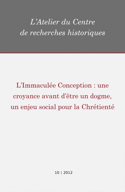 Centre de recherches historiques - EHESS 10 | 2012 - L´Immaculée Conception : une croyance avant d´être un dogme, un enjeu social pour la Chrétienté - Atelier CRH