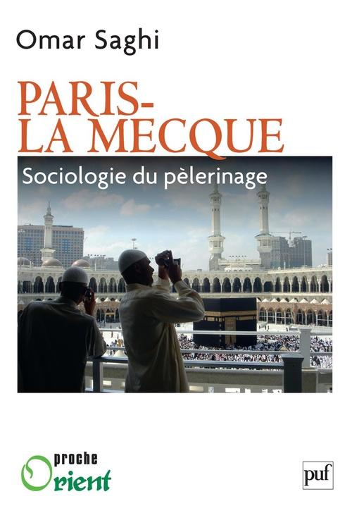 Omar Saghi Paris-La Mecque. Sociologie du pèlerinage