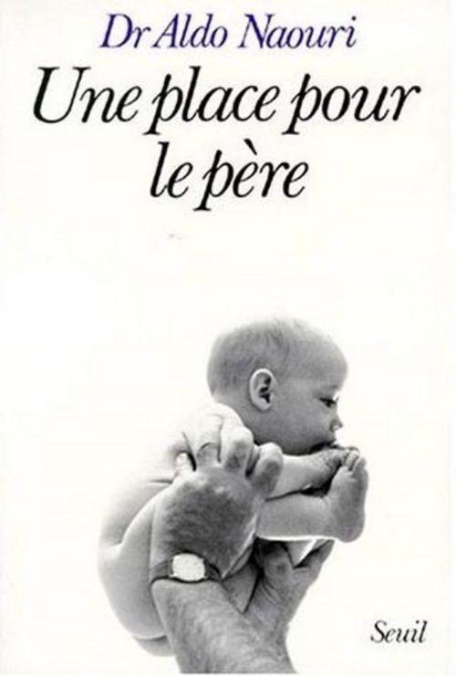 Aldo Naouri Une place pour le père