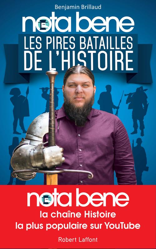 Benjamin BRILLAUD Nota Bene, les pires batailles de l'Histoire