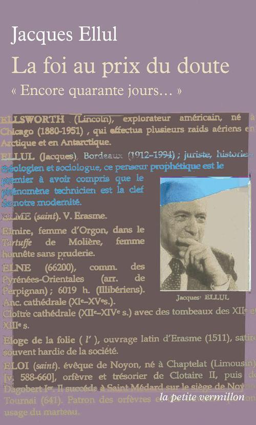 Jacques Ellul La foi au prix du doute. Encore quarante jours...