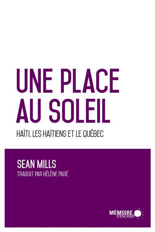 Sean Mills Une place au soleil Haïti, les Haïtiens et le Québec