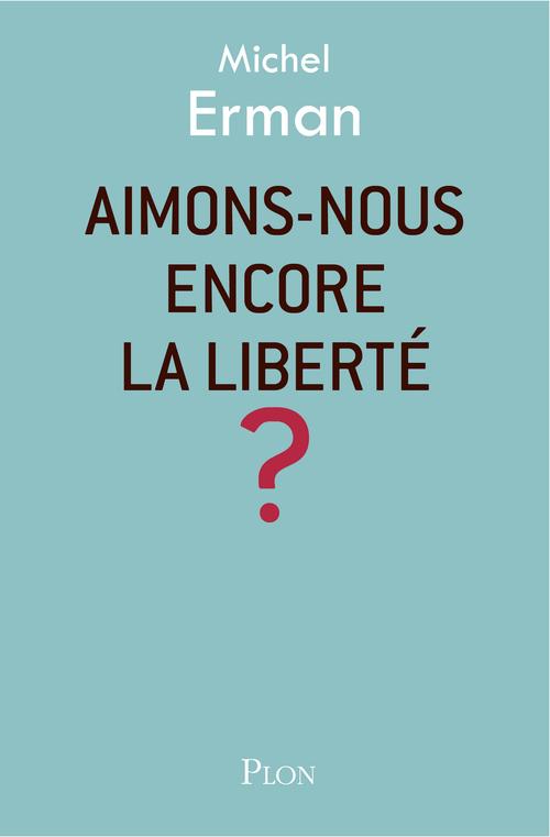 Aimons-nous encore la liberté ?