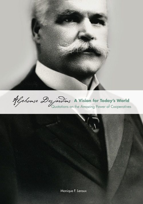 Monique F. Leroux Alphonse Desjardins: A Vision for Today's World