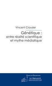 Vincent Crousier Génétique: entre réalité scientifique et mythe médiatique