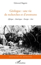 G�ologue : une vie de recherches et d'aventures ; Afrique, Am�rique, Europe, Asie