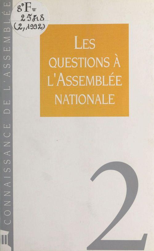 Assemblée nationale (Secrétariat général) Les Questions à l'Assemblée nationale