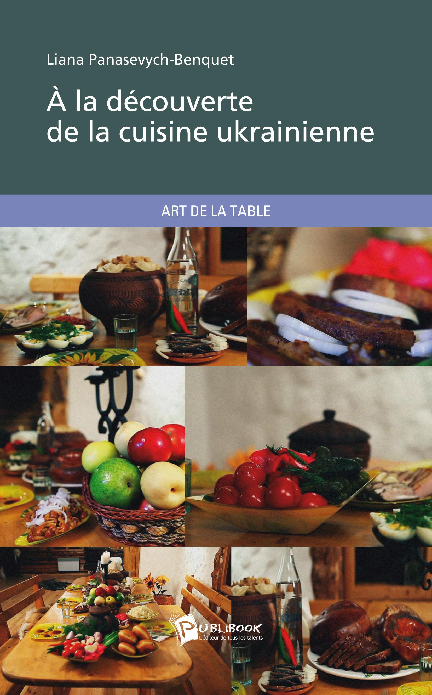 Liana Panasevych-Benquet À la découverte de la cuisine ukrainienne