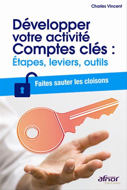 Charles Vincent Développer votre activité Comptes clés : Étapes, leviers, outils