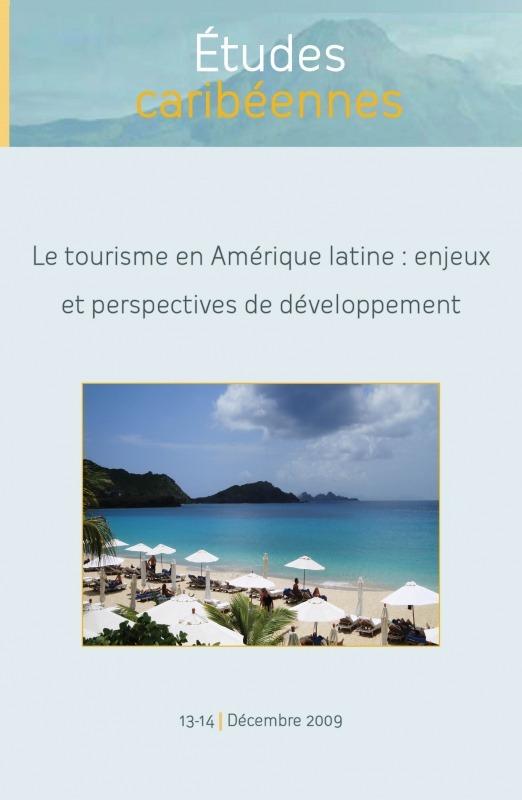 Université des Antilles et de la Guyane 13-14 | 2009 - Le tourisme en Amérique latine : enjeux et perspectives de développement - Études caribéennes