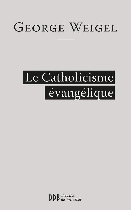 George Weigel Le catholicisme évangélique