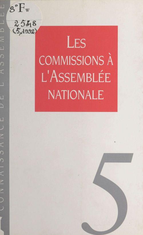 Assemblée nationale. Secrétariat général Les commissions à l'Assemblée nationale