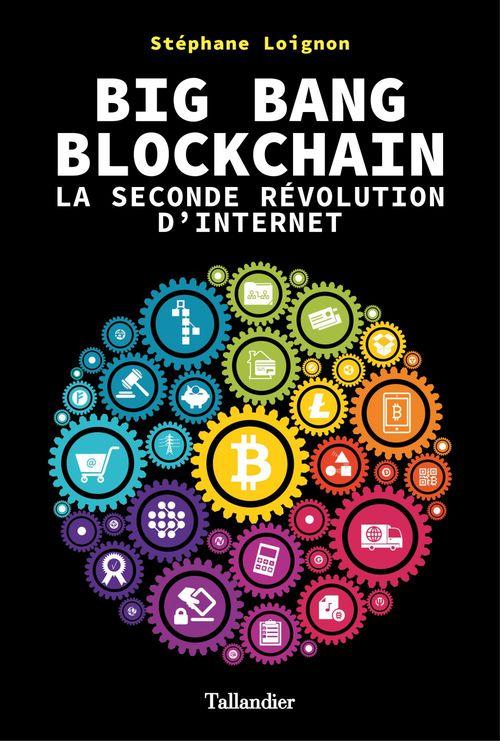 Big bang blockchain ; la seconde révolution d'internet