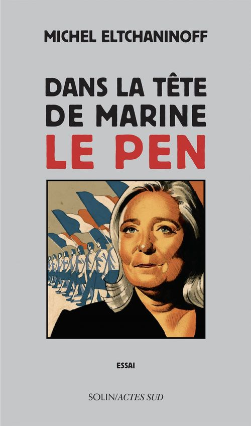 Michel Eltchaninoff Dans la tête de Marine Le Pen