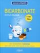 Bicarbonate ; un concentr� d'astuces pour votre sant�, votre beaut� et votre maison (2e �dition)