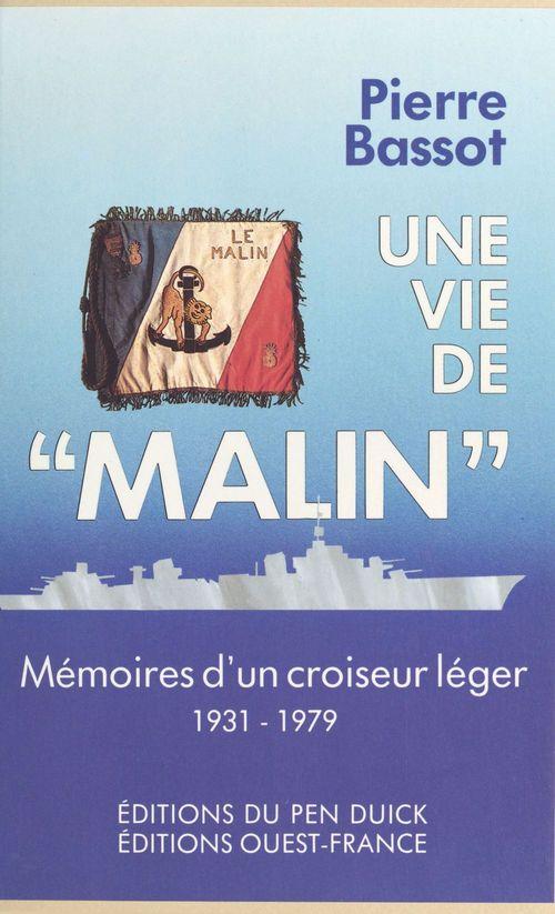 Pierre Bassot Une vie de «Malin» : mémoires d'un croiseur léger, 1931-1979