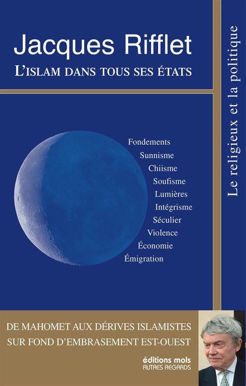 Jacques Rifflet L'Islam dans tous ses états ; de Mahomet aux dérives islamistes sur fond d'embrasement est-ouest