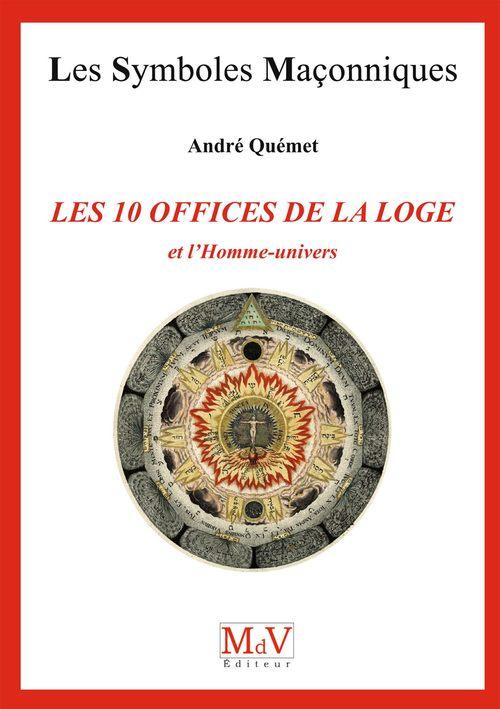 Andre Quemet N. 71 - LES DIX OFFICES DE LA LOGE ET L'HOMME UNIVERS