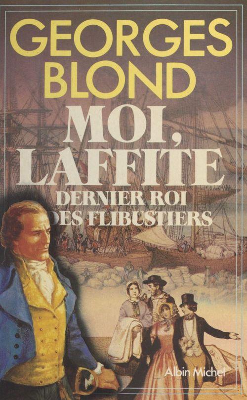 Moi, Laffite : dernier roi des flibustiers
