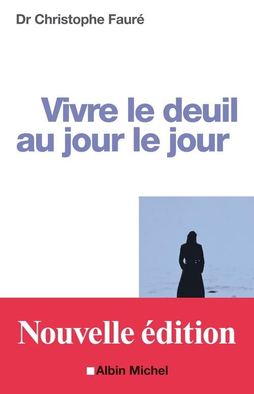 Christophe Docteur Fauré Vivre le deuil au jour le jour