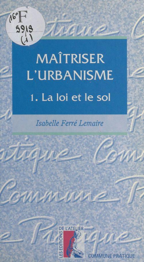 Maîtriser l'urbanisme (1) : La loi et le sol