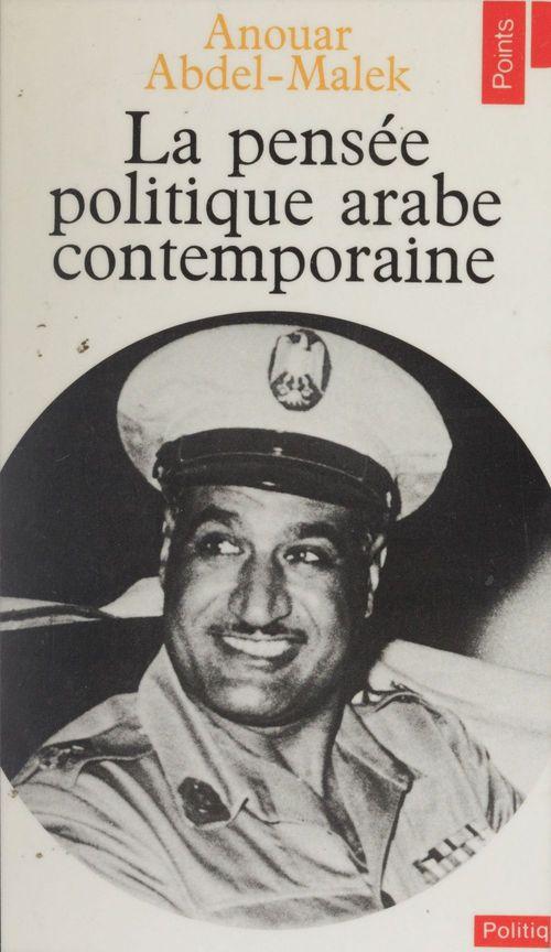Anouar Abdel-Malek La Pensée politique arabe contemporaine