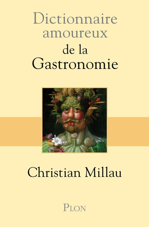 Christian MILLAU Dictionnaire amoureux de la gastronomie