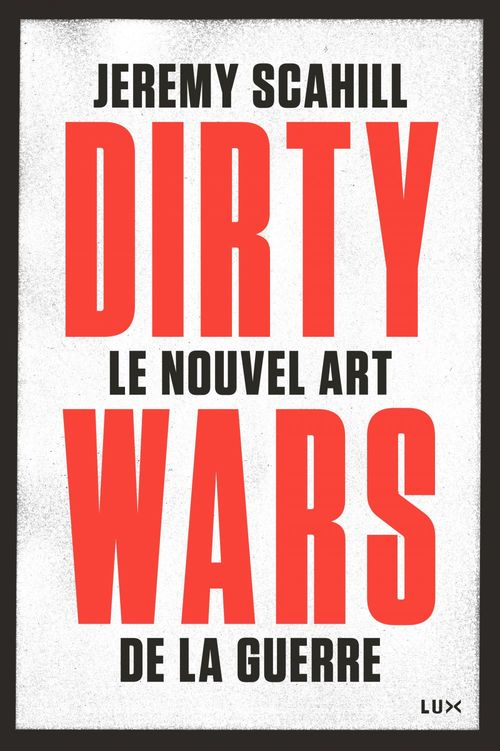 Dirty wars ; le nouvel art de la guerre