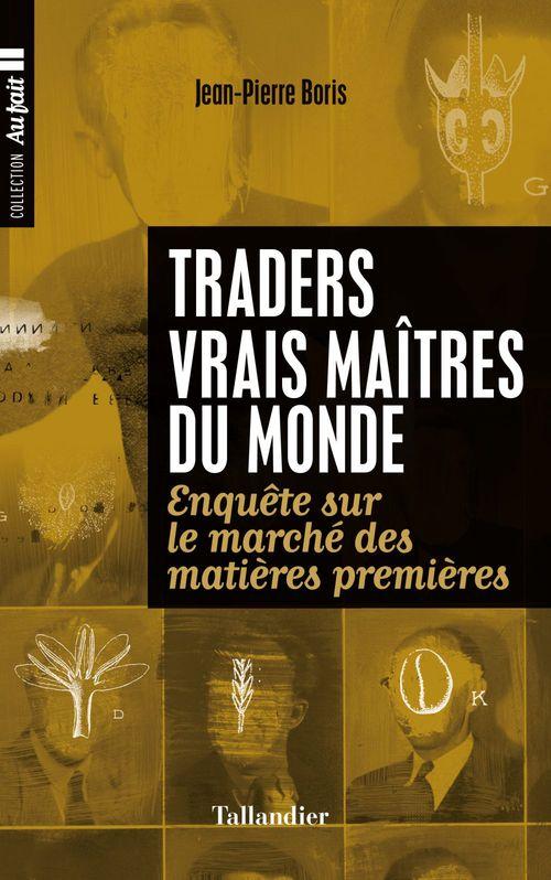 Jean-Pierre Boris Traders, vrais maîtres de monde