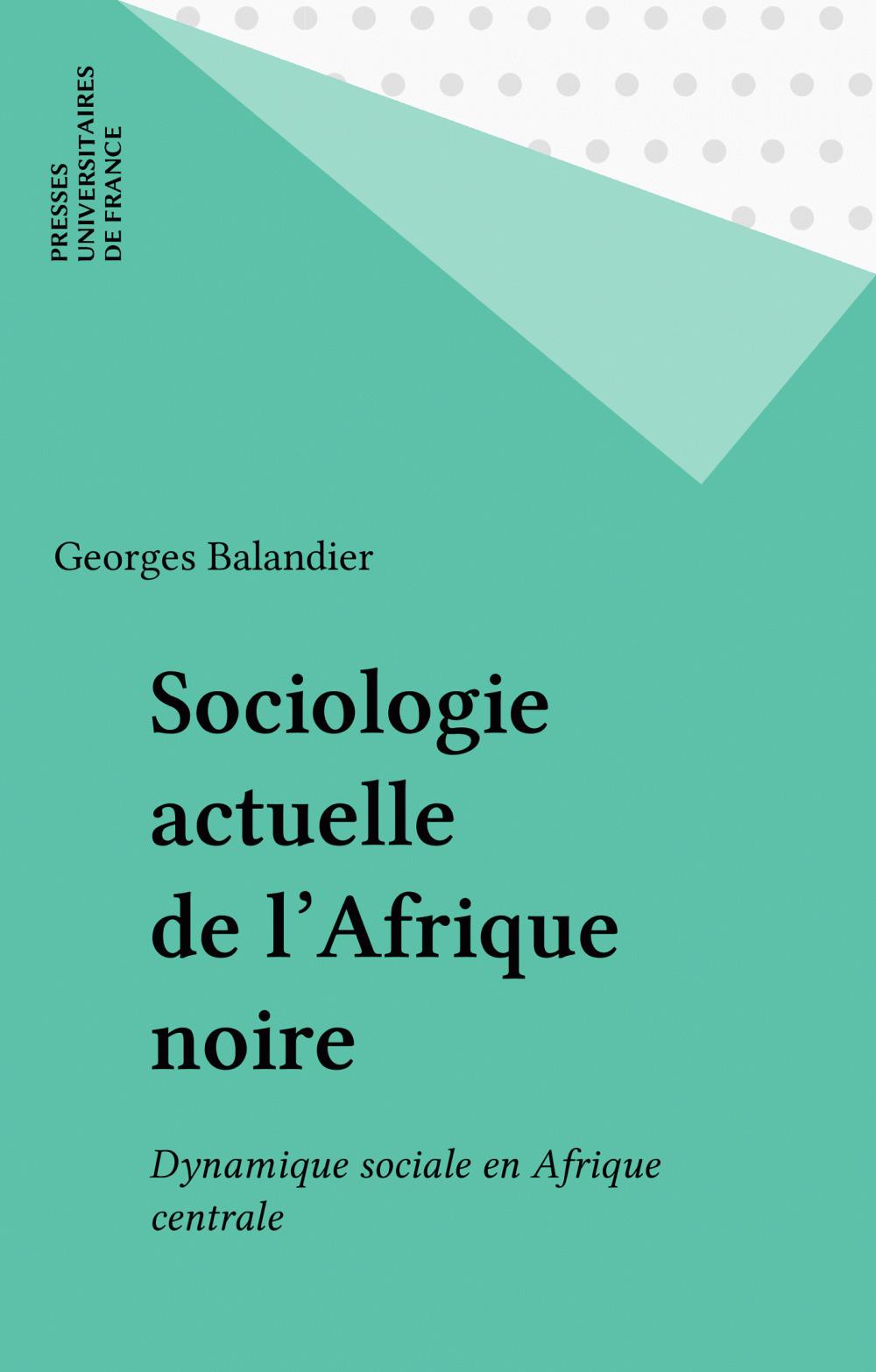 Sociologie actuelle de l'Afrique noire