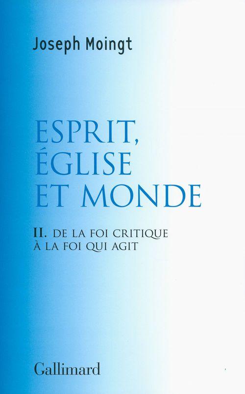 Joseph Moingt Esprit, Église et Monde. De la foi critique à la foi qui agit