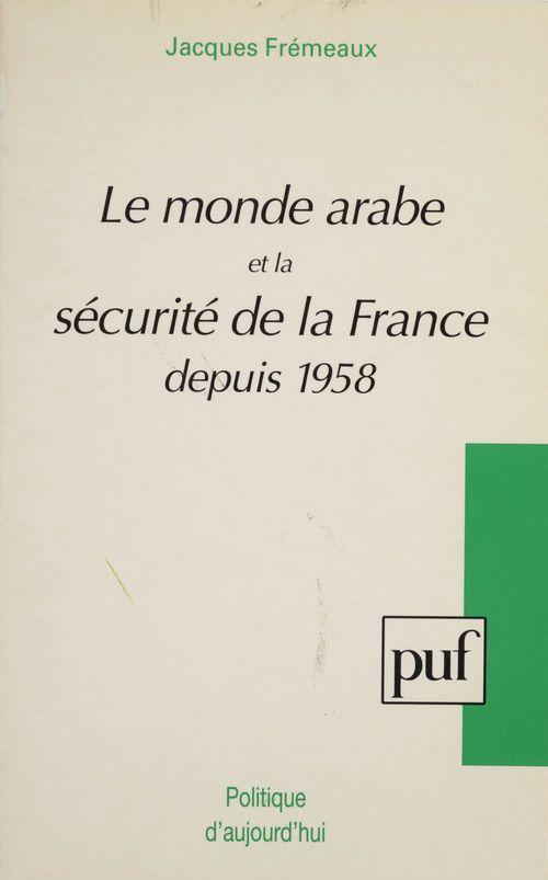Le Monde arabe et la sécurité de la France depuis 1958