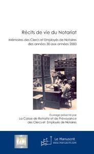 Collectif Récits de vie du notariat ; mémoires des clercs et employés de notaires des années 30 aux années 2000