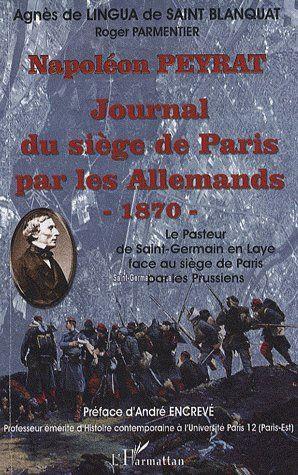 Roger Parmentier Agnes De Lingua De Saint Blanquat Napoléon Peyrat ; journal du siège de Paris par les allemands 1870 ; le pasteur de Saint Germain en Lye face au siège de Paris par les prussiens