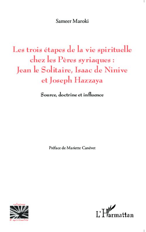 Les trois étapes de la vie spirituelle chez les pères syriaques : Jean le solitaire, Isaac de Ninive et Joseph Hazzaya ; source, doctrine et influence