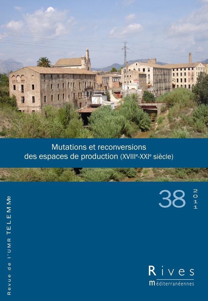 TELEMME - UMR 6570 38 | 2011 - Mutations et reconversions des espaces de production (XVIIIe-XXIe siècle) - Rives