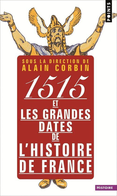 Alain Corbin 1515 et les grandes dates de l'histoire de France. revisitées par les grands historiens d'aujourd'hu