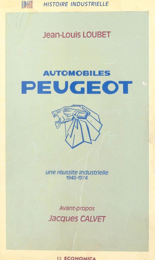 Jean-Louis Loubet Automobiles Peugeot : une réussite industrielle, 1945-1974
