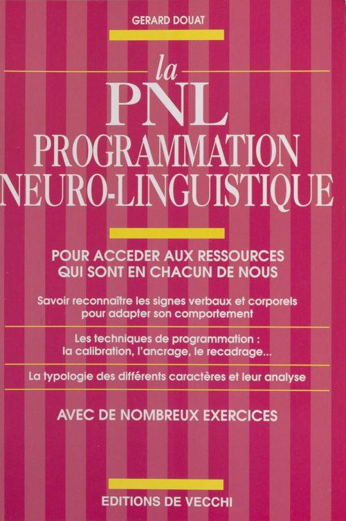 Gérard Douat La PNL, programmation neuro-linguistique : pour accéder aux ressources qui sont en chacun de nous