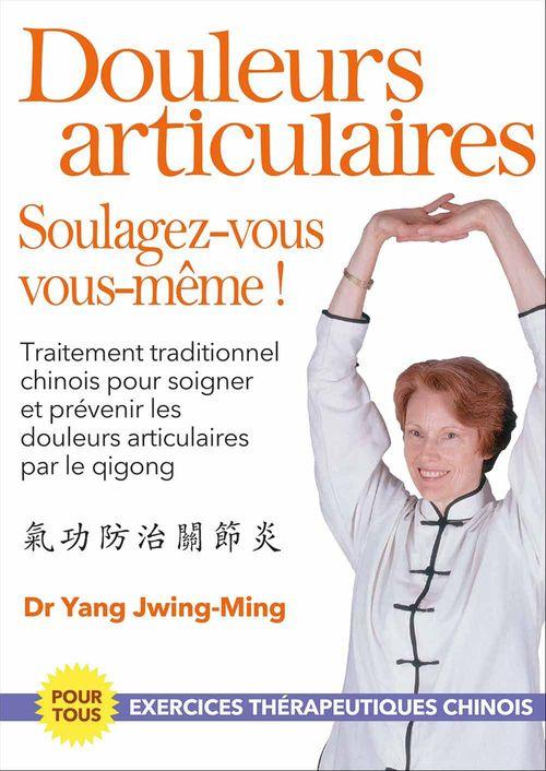 Jwing-Ming Yang Les douleurs articulaires : soulagez-vous vous-même !