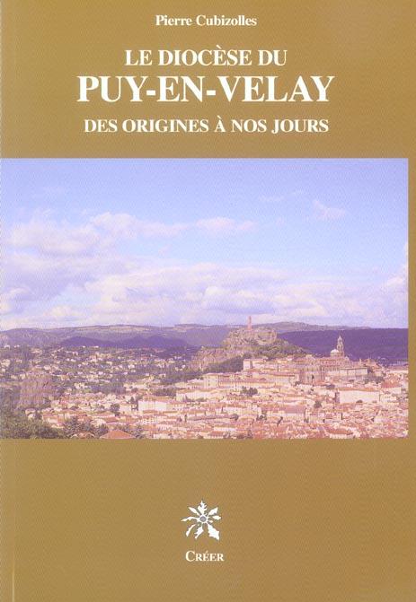 Pierre Cubizolles Le diocèse du Puy-en-Velay, des origines à nos jours