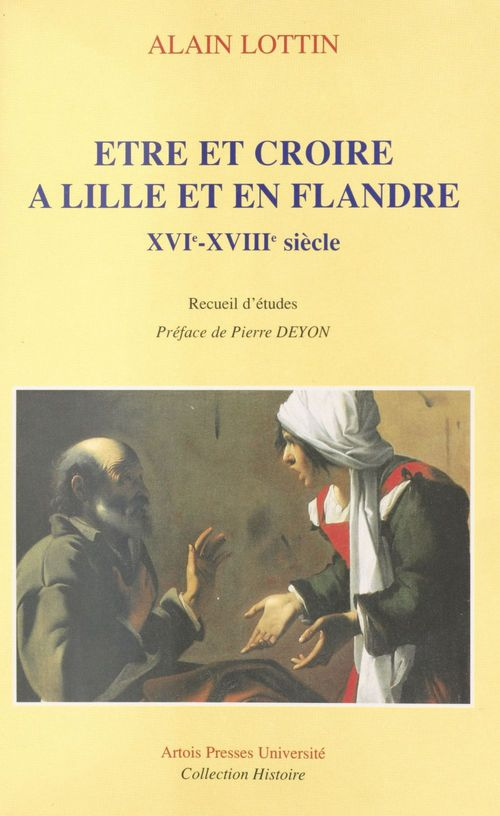 Être et croire à Lille et en Flandre, XVIe-XVIIIe siècle