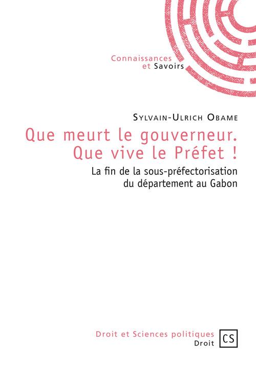 Sylvain-Ulrich Obame Que meurt le gouverneur. Que vive le Préfet !
